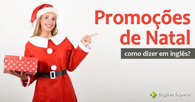 """Como dizer """"Promoções de Natal, ofertas de Natal"""" em inglês"""