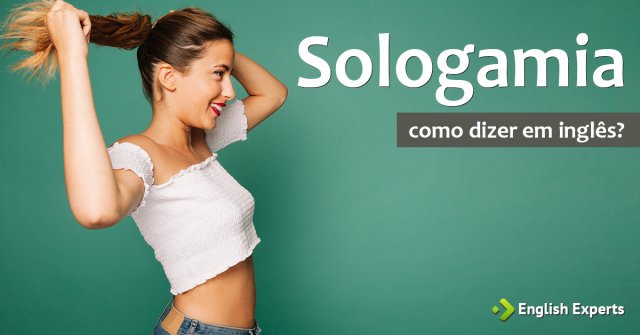 """Como dizer """"Sologamia (casar consigo mesmo)"""" em inglês"""