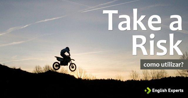 Take a Risk: Como utilizar essa expressão