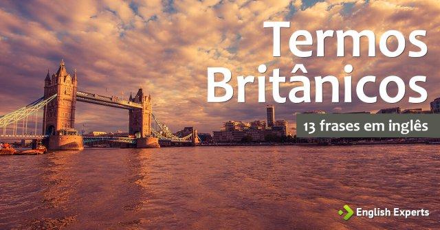 13 frases em inglês com Termos Britânicos