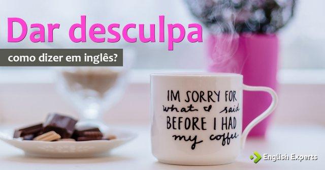 """Como dizer """"dar uma desculpa; arrumar desculpa"""" em inglês"""