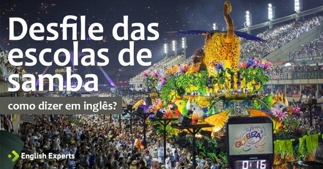 """Como dizer """"Desfile das escolas de samba"""" em inglês"""