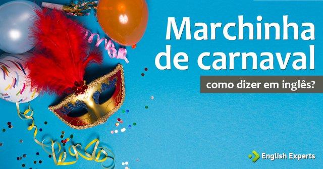 """Como dizer """"Marchinha de carnaval"""" em inglês"""
