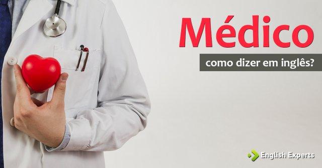 """Como dizer """"Médico"""" em inglês"""