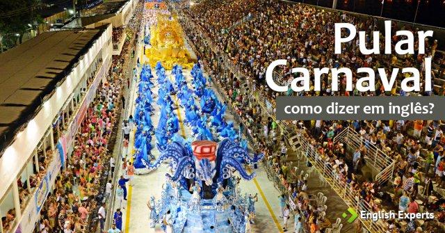 """Como dizer """"Pular Carnaval"""" em inglês"""