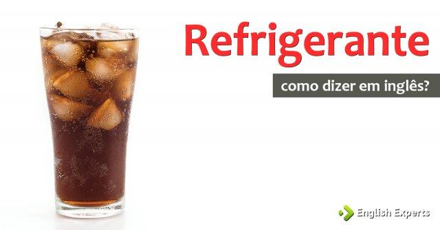 """Como dizer """"Refrigerante"""" em inglês"""