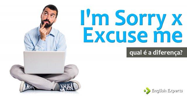 I'm sorry x Excuse me: Quando utilizar