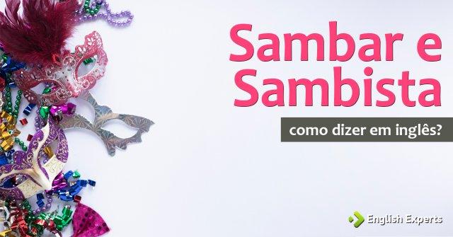 """Como dizer """"Sambar e Sambista"""" em inglês"""