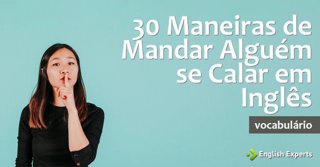 30 Maneiras de Mandar Alguém se Calar em Inglês