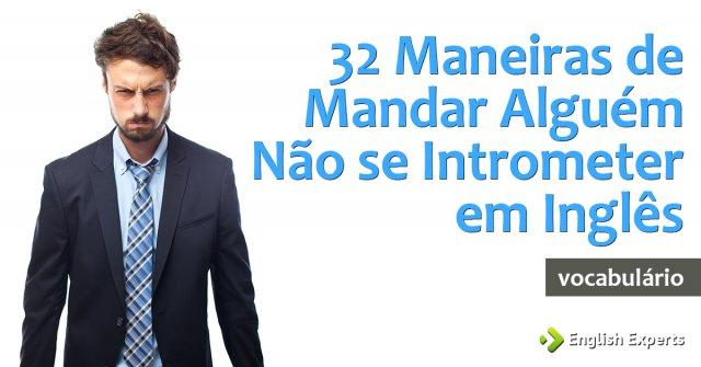 32 Maneiras de Mandar Alguém Não se Intrometer em Inglês