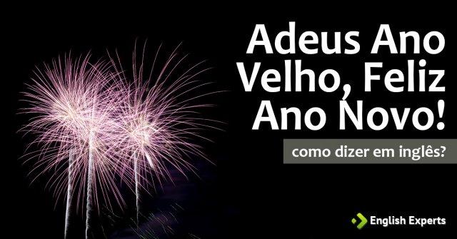Como Dizer Adeus Ano Velho Feliz Ano Novo Em Inglês English