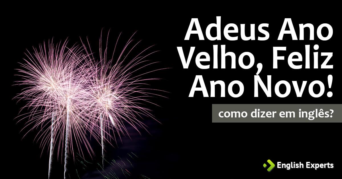 """Aprenda As Principais Frases Em Inglês Já Com Tradução: Como Dizer """"Adeus Ano Velho, Feliz Ano Novo!"""" Em Inglês"""