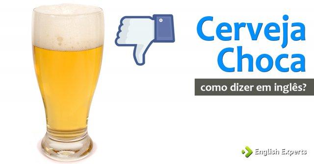 """Como dizer """"Cerveja choca"""" em inglês"""