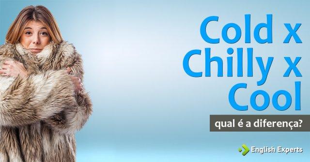 Cold x Chilly x Cool: Qual a diferença?