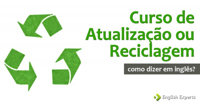 """Como dizer """"Curso de Atualização ou Reciclagem"""" em inglês"""