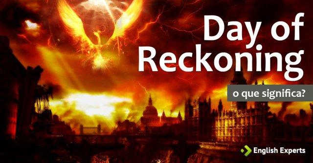 """Significado de """"Day of reckoning"""""""