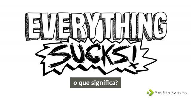 Significado de ''Everything Sucks!''