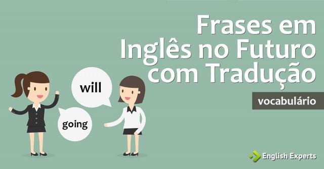 Frases Em Inglês No Futuro Com Tradução