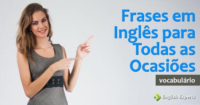 Frases Em Inglês Para Todas As Ocasiões Com Tradução English Experts