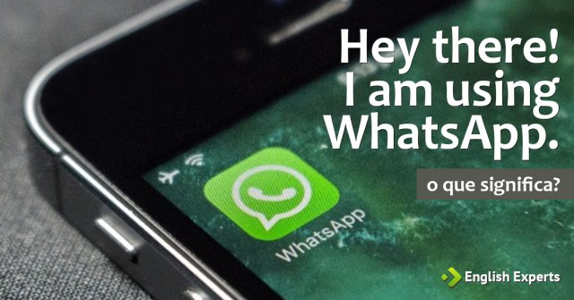 O Que Significa Hey There I Am Using Whatsapp English Experts