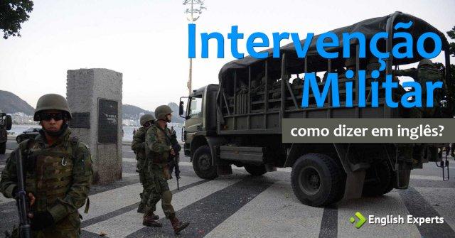 """Como dizer """"Intervenção militar"""" em inglês"""