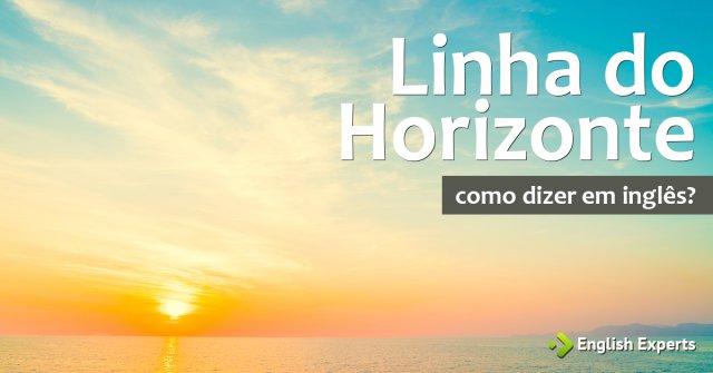 """Como dizer """"Linha do horizonte"""" em inglês"""