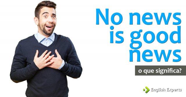 "Significado de ""No news is good news"""