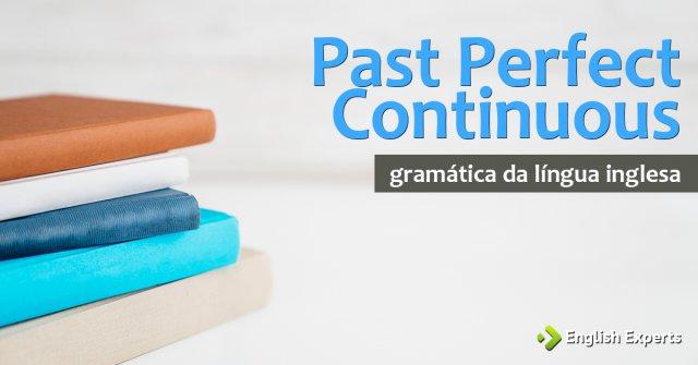 Past Perfect Continuous: Como utilizar