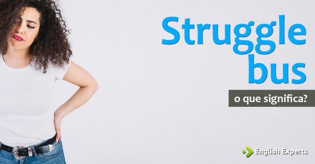 Significado de ''Struggle bus''