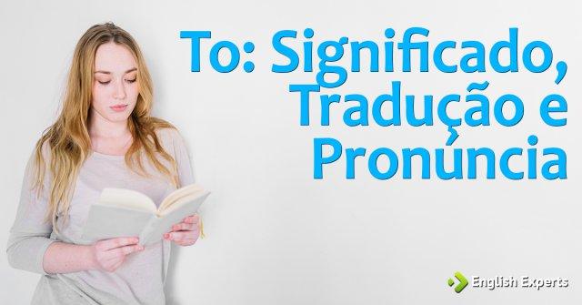 To: Significado, Tradução e Pronúncia
