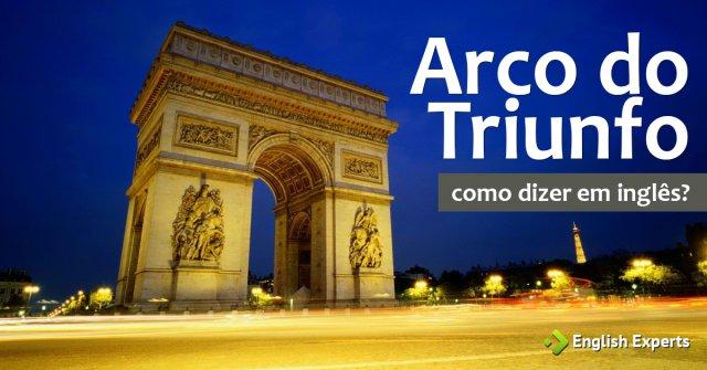 """Como dizer """"Arco do Triunfo"""" em inglês"""