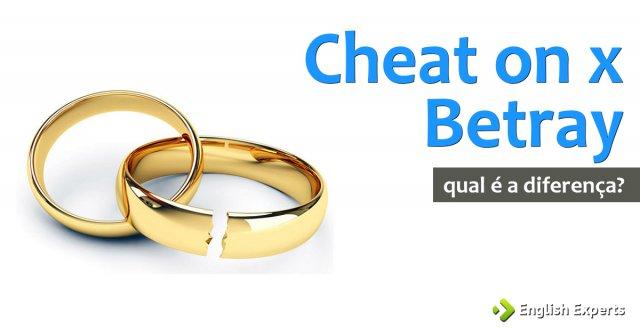Cheat on x Betray (Trair em inglês): Qual utilizar?