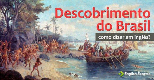 """Como dizer """"Descobrimento do Brasil"""" em inglês"""