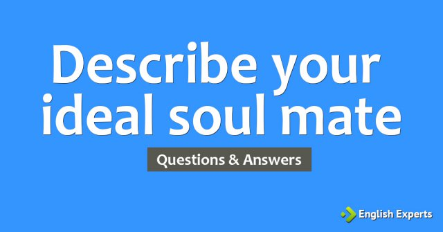 Describe your ideal soul mate