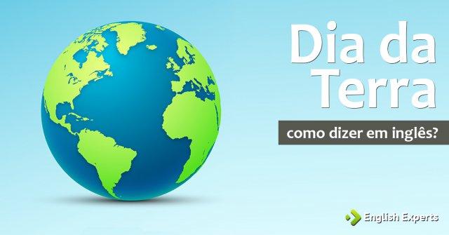 """Como dizer """"Dia da Terra"""" em inglês"""