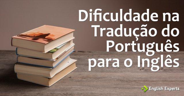 Dificuldade na Tradução do Português para o Inglês