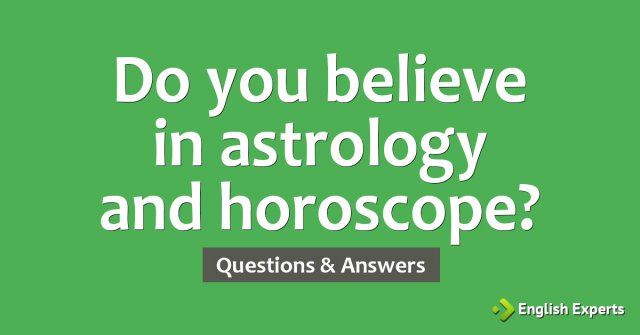 Do you believe in astrology and horoscope?
