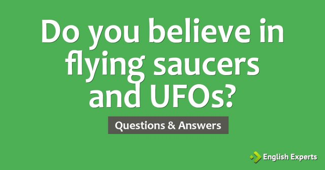 Do you believe in flying saucers and UFOs?