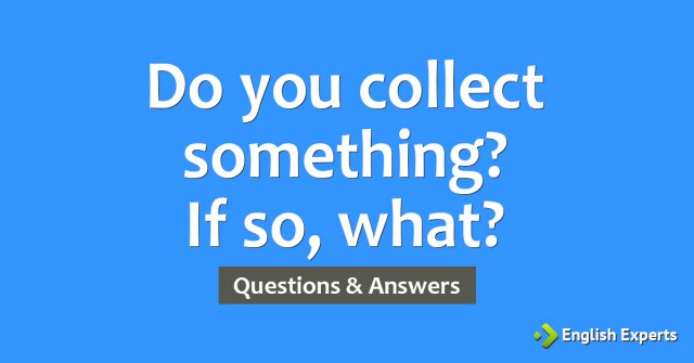 Do you collect something? If so, what?