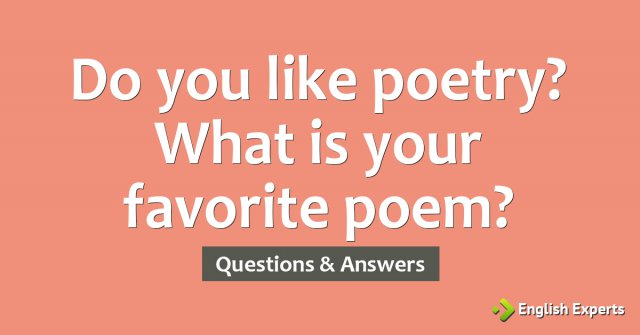 Do you like poetry? What is your favorite poem?
