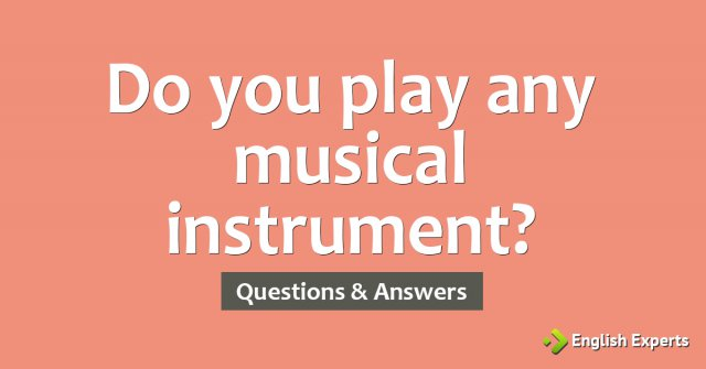 Do you play any musical instrument?