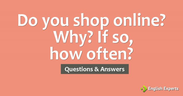 Do you shop online? Why? If so, how often?