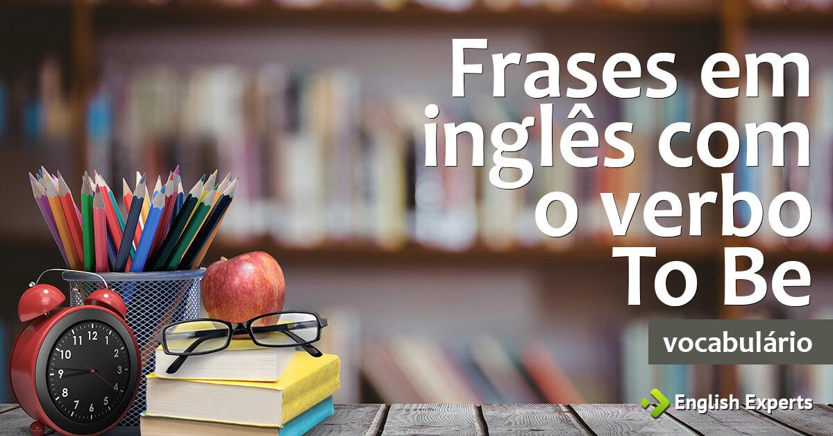 Frases Em Inglês Com O Verbo To Be (com Tradução