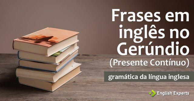 Frases Em Inglês No Gerúndio Presente Contínuo English Experts