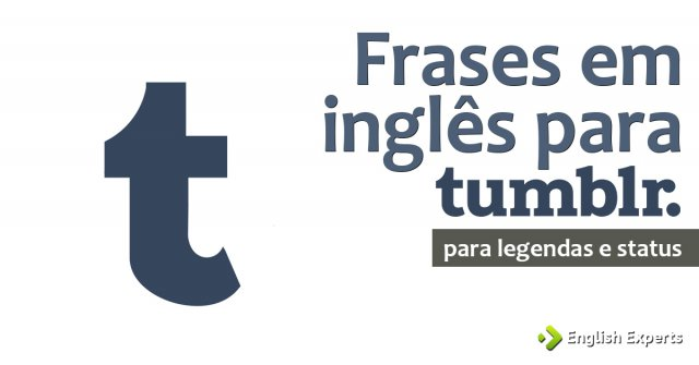 Frases Em Inglês Para Tumblr Para Legendas E Status English Experts