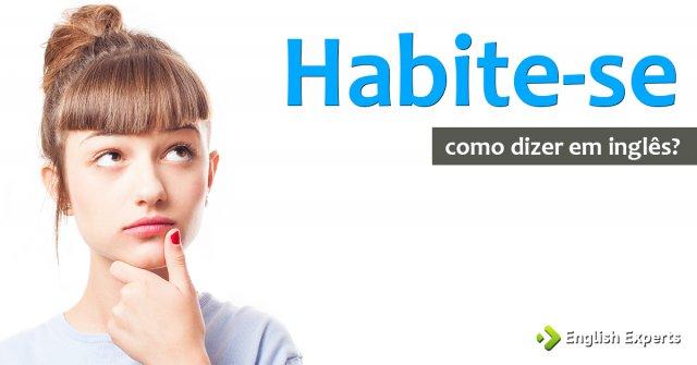 """Como dizer """"Habite-se"""" em inglês"""