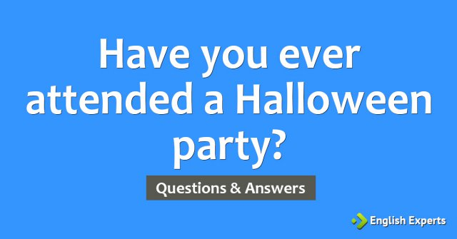 Have you ever attended a Halloween party?