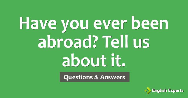 Have you ever been abroad? Tell us about it.
