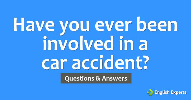 Have you ever been involved in a car accident?