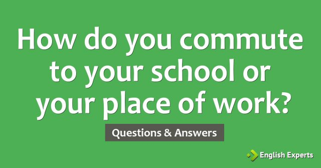 How do you commute to your school or your place of work?